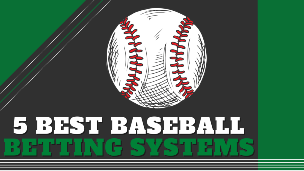 5 Best Baseball Betting Systems and Strategies that work