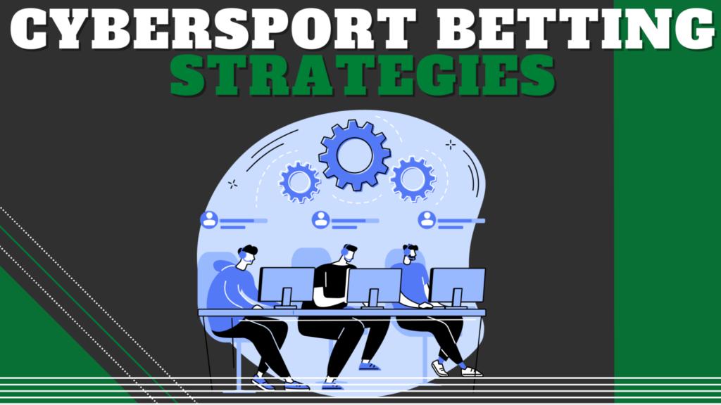 Cybersport Betting Strategies
