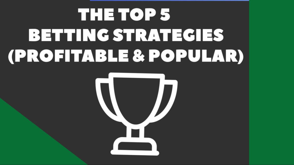 The Top 5 Betting Strategies (Profitable & Popular)