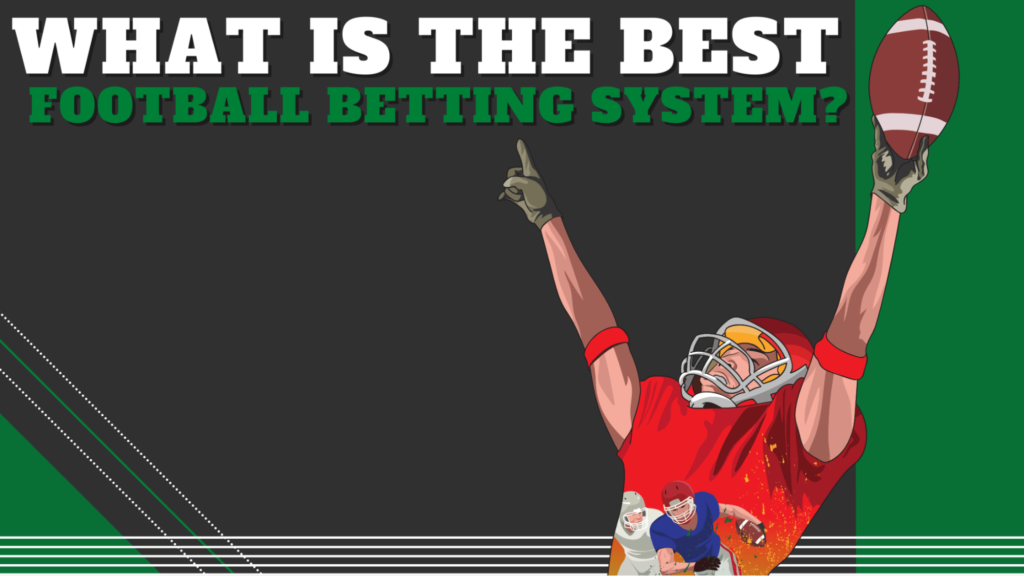 What is the best Football Betting System?