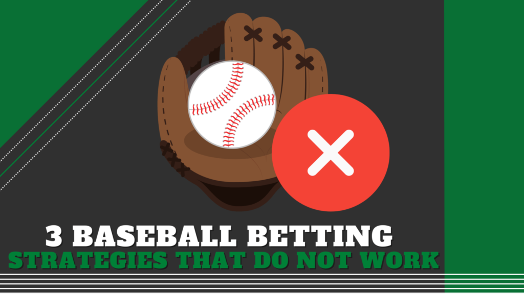 3 Baseball Betting Strategies that do not work