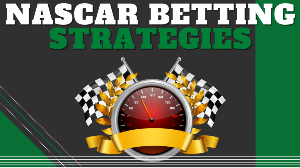NASCAR Betting Strategies