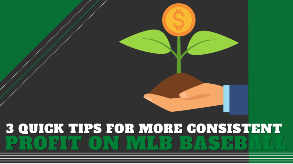 3 Quick Tips for more Consistent Profit on MLB Baseball