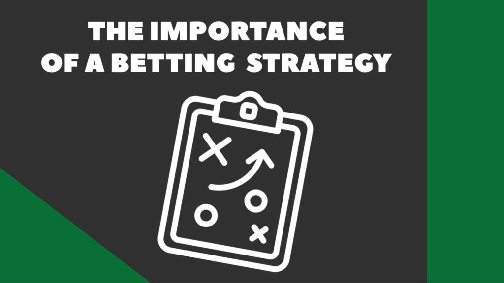 The Importance Of A Betting Strategy (Take Note)